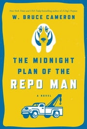 The Midnight Plan of the Repo Man - A Novel ebook by W. Bruce Cameron