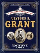 The Annotated Memoirs of Ulysses S. Grant ebook by Ulysses S. Grant, Elizabeth D. Samet