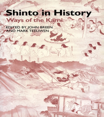 Shinto in History - Ways of the Kami ebook by John Breen,Mark Teeuwen