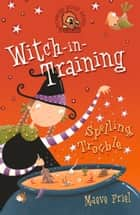 Spelling Trouble (Witch-in-Training, Book 2) ebook by Maeve Friel, Nathan Reed