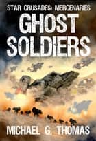 Ghost Soldiers (Star Crusades: Mercenaries, Book 2) ebook by