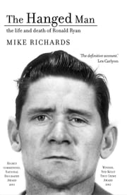 The Hanged Man - The Life and Death of Ronald Ryan ebook by Mike Richards