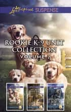 Rookie K-9 Unit Collection Volume 2 eBook by Lynette Eason, Shirlee McCoy, Valerie Hansen