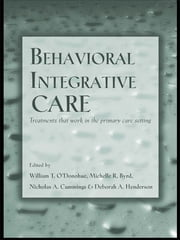 Behavioral Integrative Care - Treatments That Work in the Primary Care Setting ebook by William T. O'Donohue,Michelle R. Byrd,Nicholas A. Cummings,Deborah A. Henderson