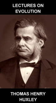 Lectures on Evolution [mit Glossar in Deutsch] ebook by Thomas Henry Huxley,Eternity Ebooks