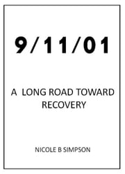 09/11/01 - A Long Road Toward Recovery ebook by Nicole B Simpson