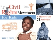 The Civil Rights Movement for Kids - A History with 21 Activities ebook by Mary C. Turck