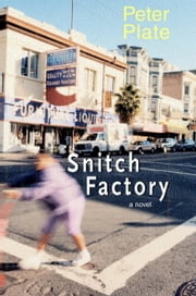 Snitch Factory - A Novel ebook by Peter Plate