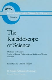 The Kaleidoscope of Science - The Israel Colloquium: Studies in History, Philosophy, and Sociology of Science Volume 1 ebook by Edna Ullmann-Margalit