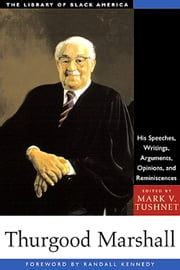 Thurgood Marshall - His Speeches, Writings, Arguments, Opinions, and Reminiscences ebook by Mark V. Tushnet,Randall Kennedy