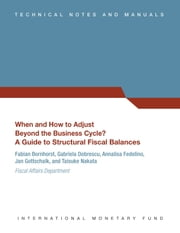When and How to Adjust Beyond the Business Cycle? A Guide to Structural Fiscal Balances (EPub) ebook by Fabian Bornhorst, Annalisa Ms. Fedelino, Jan Gottschalk,...