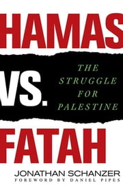 Hamas vs. Fatah - The Struggle For Palestine ebook by Jonathan Schanzer,Daniel Pipes