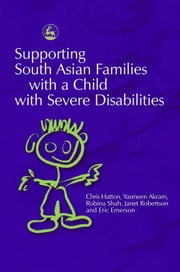 Supporting South Asian Families with a Child with Severe Disabilities ebook by Akram, Yasmeen