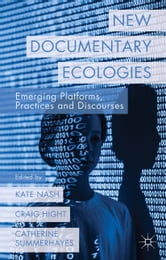 New Documentary Ecologies - Emerging Platforms, Practices and Discourses ebook by