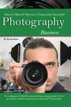 How to Open & Operate a Financially Successful Photography Business ebook by Bryan Rose