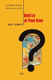 Delitto al Paul Klee ebook by Cerrato Rosa