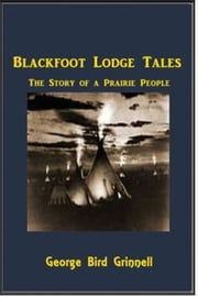 Blackfoot Lodge Tales ebook by George Bird Grinnel