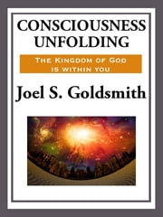 Consciousness Unfolding ebook by Joel S. Goldsmith