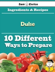 10 Ways to Use Dulse (Recipe Book) ebook by Herta Huang,Sam Enrico