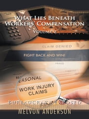 What Lies Beneath Workers' Compensation: Volume 2 - Bureaucracy Exposed ebook by Melvon Anderson