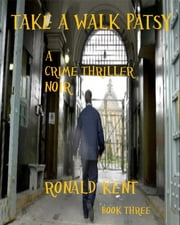 Take a Walk Patsy - A crime thriller noir. ebook by Ronald Kent