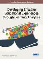 Developing Effective Educational Experiences through Learning Analytics ebook by Mark Anderson,Collette Gavan