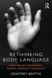 Rethinking Body Language - How Hand Movements Reveal Hidden Thoughts ebook by Geoffrey Beattie