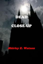 Dead Close-Up ebook by Shirley E. Watson