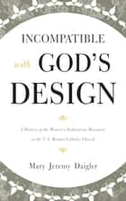 Incompatible with God's Design ebook by Mary Jeremy Daigler