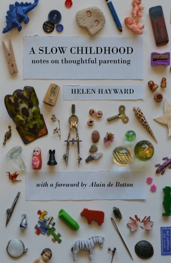 A Slow Childhood - Notes on thoughtful parenting ebook by Helen Hayward