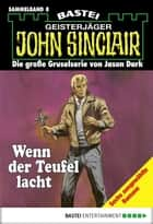 John Sinclair - Sammelband 8 - Wenn der Teufel lacht ebook by Jason Dark