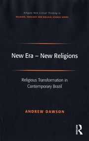 New Era - New Religions - Religious Transformation in Contemporary Brazil ebook by Andrew Dawson