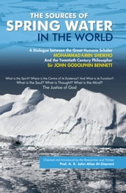 The Sources of Spring Water in the World - A Dialogue between Sir John G. Bennet and Scholar M. Amin Sheikho ebook by Mohammad  Amin Sheikho,A. K. John  Alias Al-Dayrani