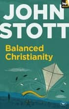 Balanced Christianity ebook by John Stott
