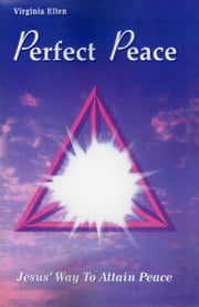 Perfect Peace, Jesus' Way to Attain Peace ebook by Virginia Ellen