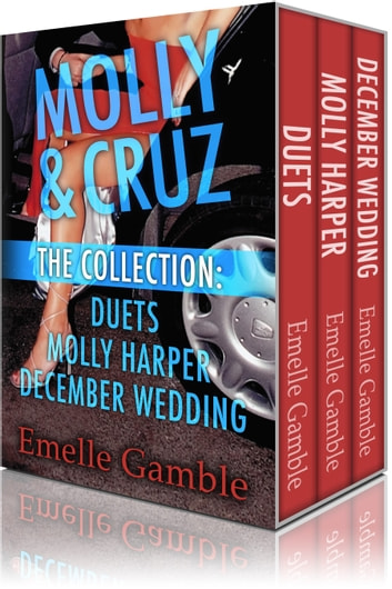 MOLLY & CRUZ - The Collection. Includes Duets, Molly Harper and December Wedding. ebook by Emelle Gamble