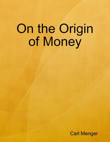 On the origin of money ebook by carl menger 9781329697898 on the origin of money ebook by carl menger fandeluxe Image collections
