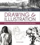 The Complete Guide to Drawing & Illustration - A Practical and Inspirational Course for Artists of All Abilities ebook by Peter Gray