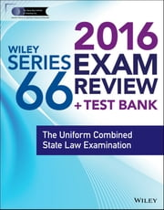 Wiley Series 66 Exam Review 2016 + Test Bank - The Uniform Combined State Law Examination ebook by Securities Institute of America