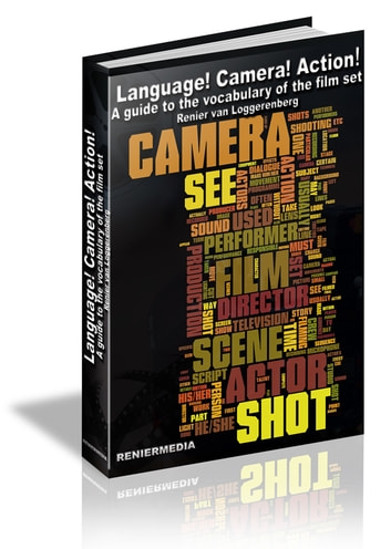 LANGUAGE! CAMERA! ACTION! - A Guide To The Vocabulary Of The Film Set eBook by Renier van Loggerenberg