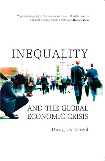 Inequality and the Global Economic Crisis ebook by Douglas Dowd