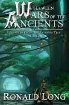 Between Wars of the Ancients - The Everring Tree, #2 ebook by Ronald Long