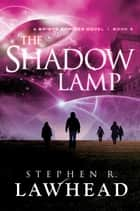 The Shadow Lamp ebook by Stephen Lawhead