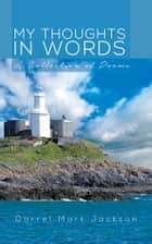 My Thoughts in Words ebook by Darrel Mark Jackson
