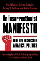 An Insurrectionist Manifesto - Four New Gospels for a Radical Politics ebook by Ward Blanton, Clayton Crockett, Jeffrey W. Robbins,...