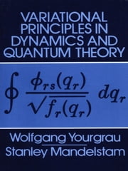 Variational Principles in Dynamics and Quantum Theory ebook by Wolfgang Yourgrau,Stanley Mandelstam