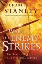 When the Enemy Strikes - The Keys to Winning Your Spiritual Battles ebook by Charles Stanley