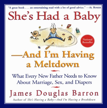 She's Had a Baby - And I'm Having A Meltdown ebook by James Barron