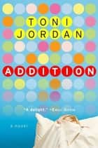 Addition - A Novel ebook by Toni Jordan