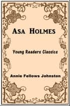Asa Holmes ebook by Annie Fellows Johnston
